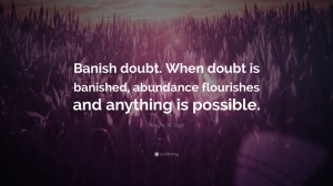 15310-Wayne-W-Dyer-Quote-Banish-doubt-When-doubt-is-banished-abundance